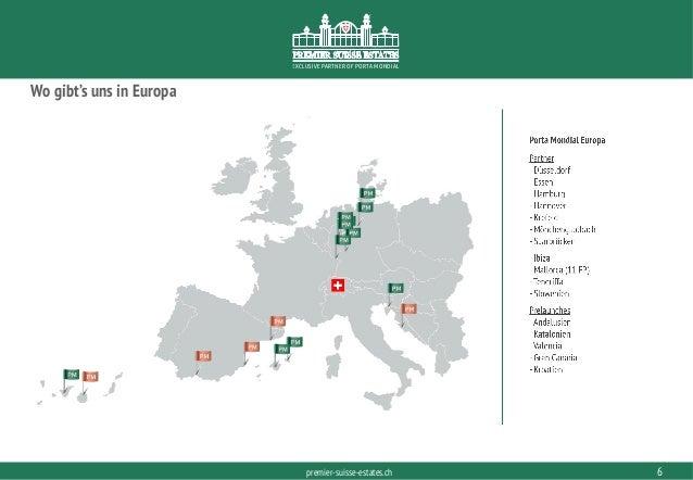 PORTAMONDIAL.COMpremier-suisse-estates.ch EXCLUSIVE PARTNER OF PORTA MONDIAL Wo gibt's uns in Europa 6