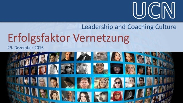 Leadership and Coaching CultureLeadership and Coaching Culture Erfolgsfaktor Vernetzung 29. Dezember 2016 Leadership and C...