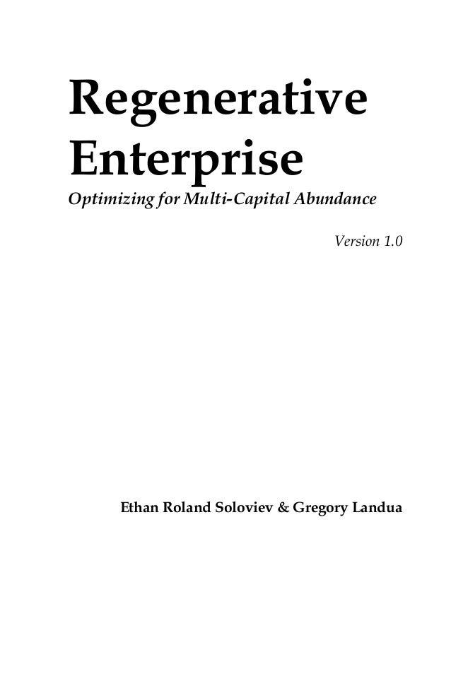 Regenerative Enterprise Optimizing for Multi-Capital Abundance Version 1.0 Ethan Roland Soloviev & Gregory Landua