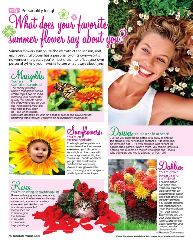 46 WOMAN'S WORLD 6/6/16 Dahlia:You're down- to-earth and confident! The bold dahlia has deep roots, much like how you were...