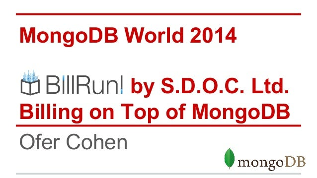 MongoDB World 2014 by S.D.O.C. Ltd. Billing on Top of MongoDB Ofer Cohen