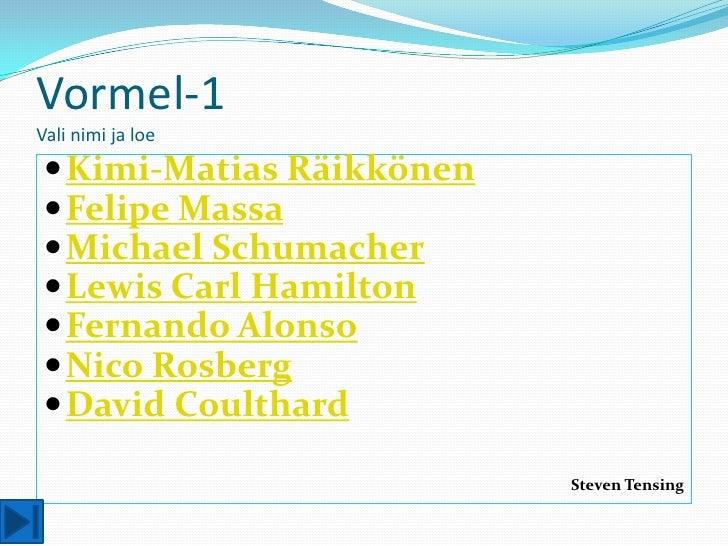 Vormel-1 Vali nimi ja loe  Kimi-Matias Räikkönen  Felipe Massa  Michael Schumacher  Lewis Carl Hamilton  Fernando Alo...