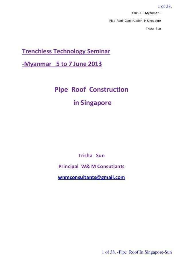 1305-TT –Myanmar – Pipe Roof Construction in Singapore Trisha Sun Trenchless Technology Seminar -Myanmar 5 to 7 June 2013 ...