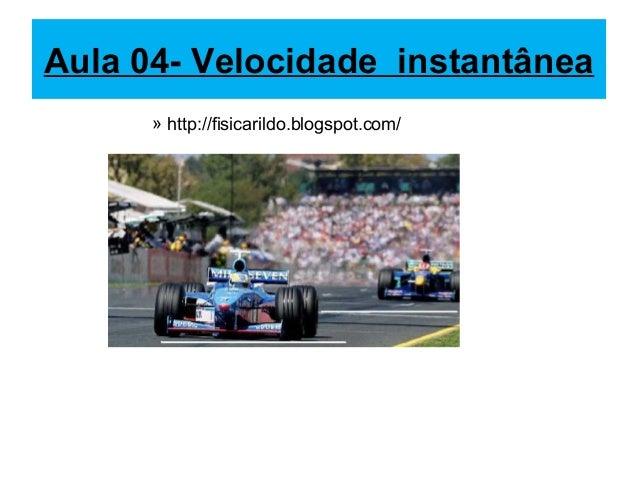 Aula 04- Velocidade instantânea      » http://fisicarildo.blogspot.com/