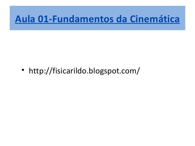 Aula 01-Fundamentos da Cinemática • http://fisicarildo.blogspot.com/