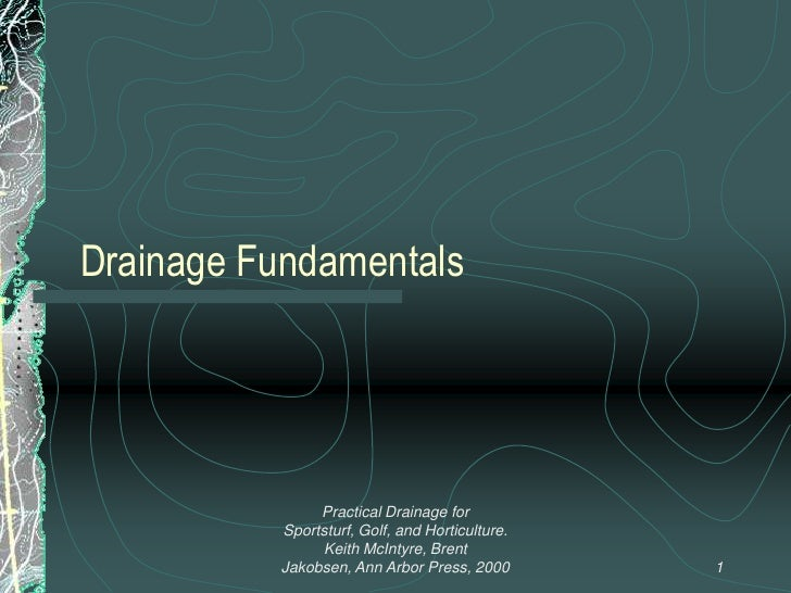 Drainage Fundamentals <br />1<br />Practical Drainage for Sportsturf, Golf, and Horticulture.  Keith McIntyre, Brent Jakob...