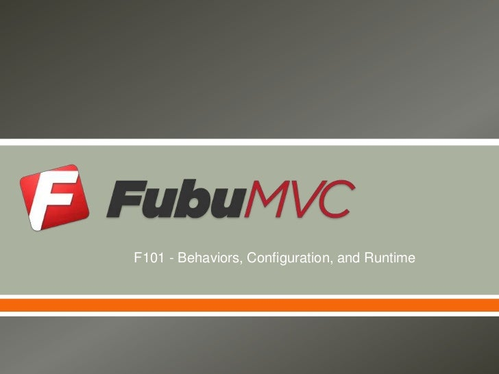 F101 - Behaviors, Configuration, and Runtime<br />