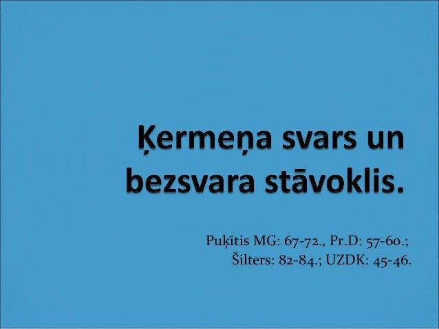 Puķītis MG: 67-72., Pr.D: 57-60.; Šilters: 82-84.; UZDK: 45-46.