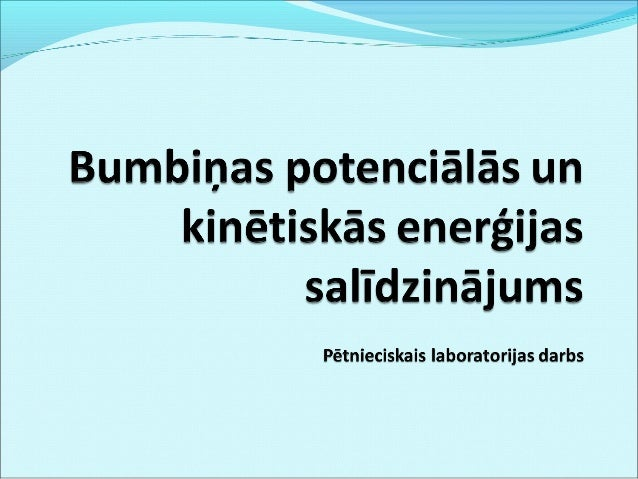 Situācijas apraksts Ja ķermenis, piemēram, lodīte, kustās, tam piemīt kinētiskā enerģija Wk. Kinētisko enerģiju var aprē...