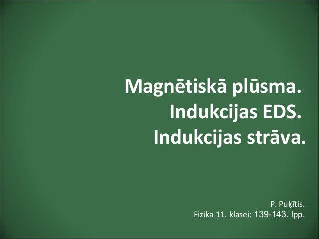 Magnētiskā plūsma. Indukcijas EDS. Indukcijas strāva. P. Puķītis. Fizika 11. klasei: 139-143. lpp.
