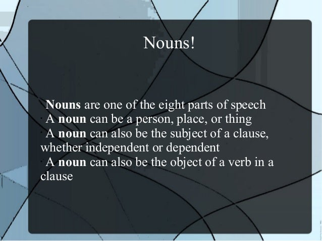 Nouns! • Nouns are one of the eight parts of speech • A noun can be a person, place, or thing • A noun can also be the sub...
