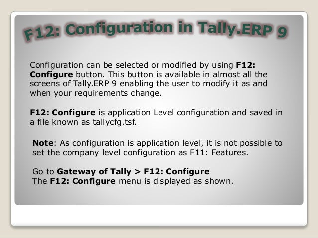 Configuration can be selected or modified by using F12: Configure button. This button is available in almost all the scree...