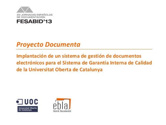 Proyecto DocumentaImplantación de un sistema de gestión de documentoselectrónicos para el Sistema de Garantía Interna de C...