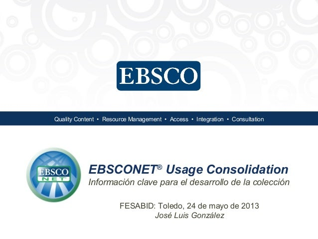 Quality Content • Resource Management • Access • Integration • ConsultationEBSCONET®Usage ConsolidationInformación clave p...