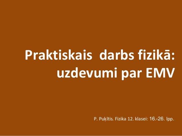 Praktiskais darbs fizikā: uzdevumi par EMV P. Puķītis. Fizika 12. klasei: 16.-26. lpp.