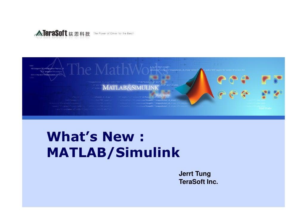 What's New : MATLAB/Simulink               Jerrt Tung               TeraSoft Inc.
