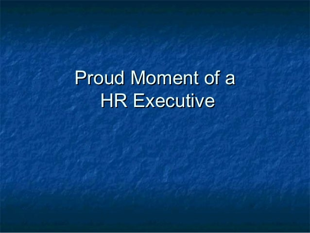 Proud Moment of aProud Moment of a HR ExecutiveHR Executive