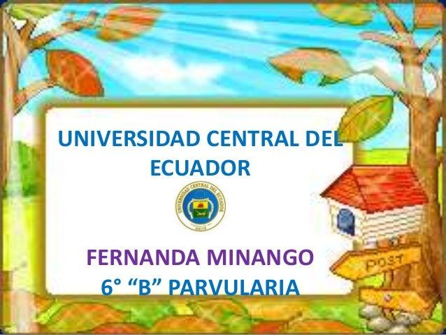 "UNIVERSIDAD CENTRAL DEL ECUADOR FERNANDA MINANGO 6° ""B"" PARVULARIA"