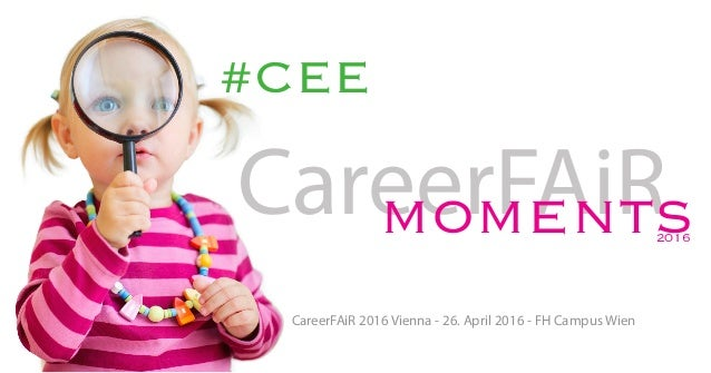 #CEE CareerFAiRmoments2016 CareerFAiR 2016 Vienna - 26. April 2016 - FH Campus Wien