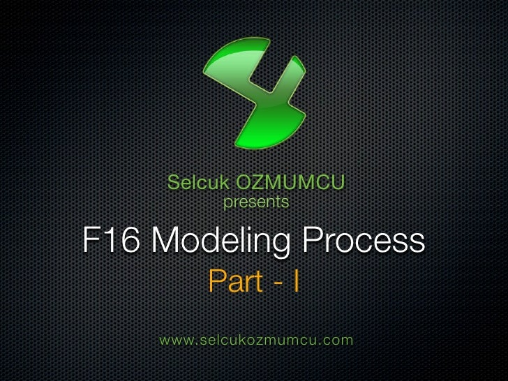 Selcuk OZMUMCU           presents  F16 Modeling Process          Part - I     www.selcukozmumcu.com