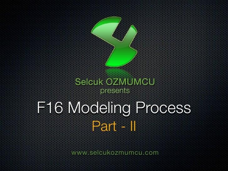 Selcuk OZMUMCU           presents  F16 Modeling Process         Part - II     www.selcukozmumcu.com