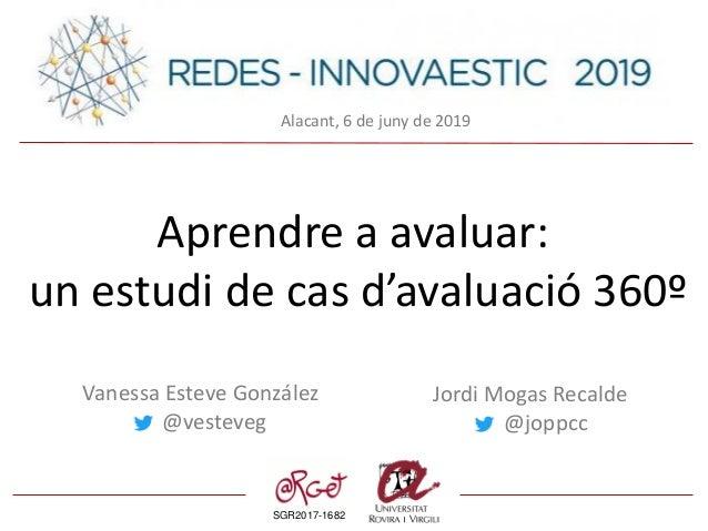 SGR2017-1682 Aprendre a avaluar: un estudi de cas d'avaluació 360º Jordi Mogas Recalde @joppcc Vanessa Esteve González @ve...