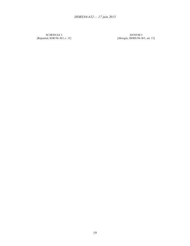 DORS/84-432 — 17 juin 2015 19 SCHEDULE I [Repealed, SOR/96-363, s. 13] ANNEXE I [Abrogée, DORS/96-363, art. 13]