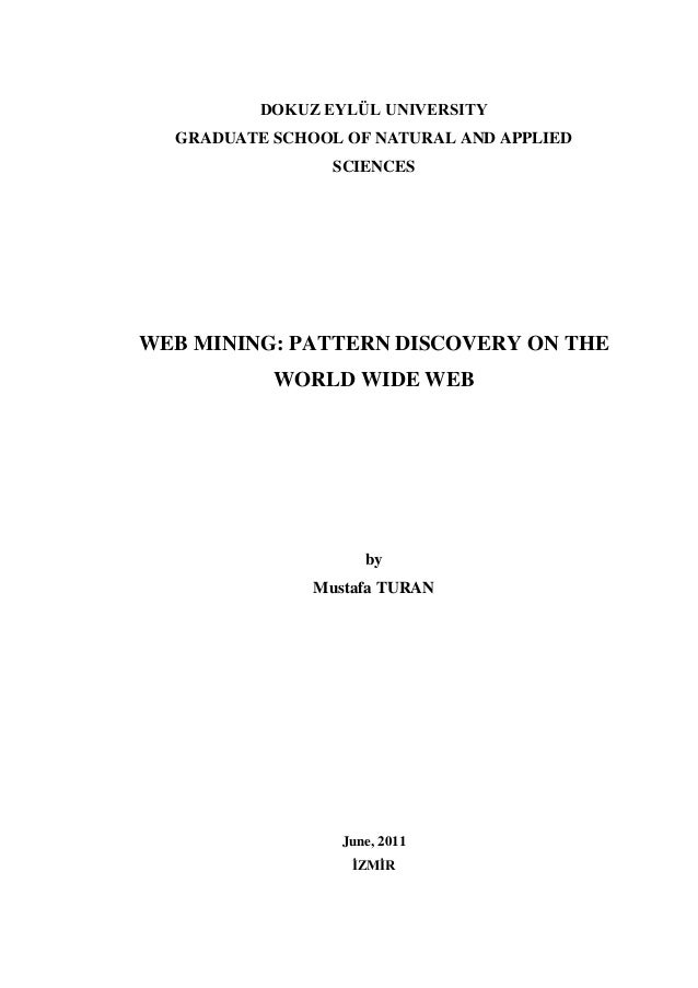 DOKUZ EYLÜL UNIVERSITY GRADUATE SCHOOL OF NATURAL AND APPLIED SCIENCES WEB MINING: PATTERN DISCOVERY ON THE WORLD WIDE WEB...