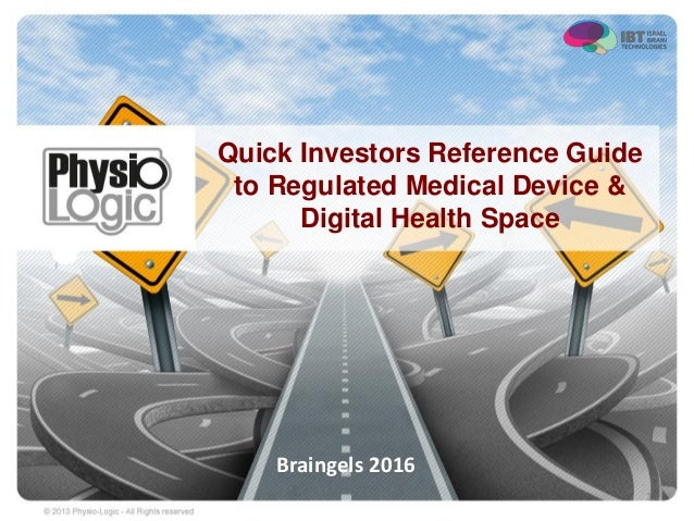 Quick Investors Reference Guide to Regulated Medical Device & Digital Health Space 1 Braingels 2016