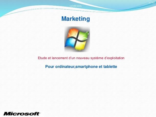 12/08/2015 Marketing Etude et lancement d'un nouveau système d'exploitation Pour ordinateur,smartphone et tablette 1 / 27