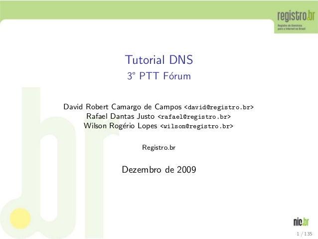 Tutorial DNS 3 PTT F´orum David Robert Camargo de Campos <david@registro.br> Rafael Dantas Justo <rafael@registro.br> Wils...