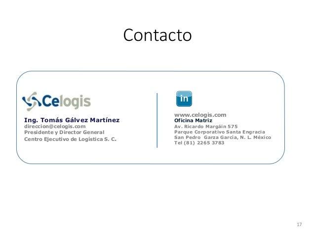 Contacto 17 Ing. Tomás Gálvez Martínez direccion@celogis.com Presidente y Director General Centro Ejecutivo de Logística S...