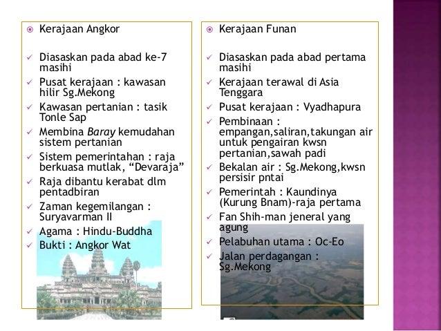  Kerajaan Angkor  Diasaskan pada abad ke-7 masihi  Pusat kerajaan : kawasan hilir Sg.Mekong  Kawasan pertanian : tasik...