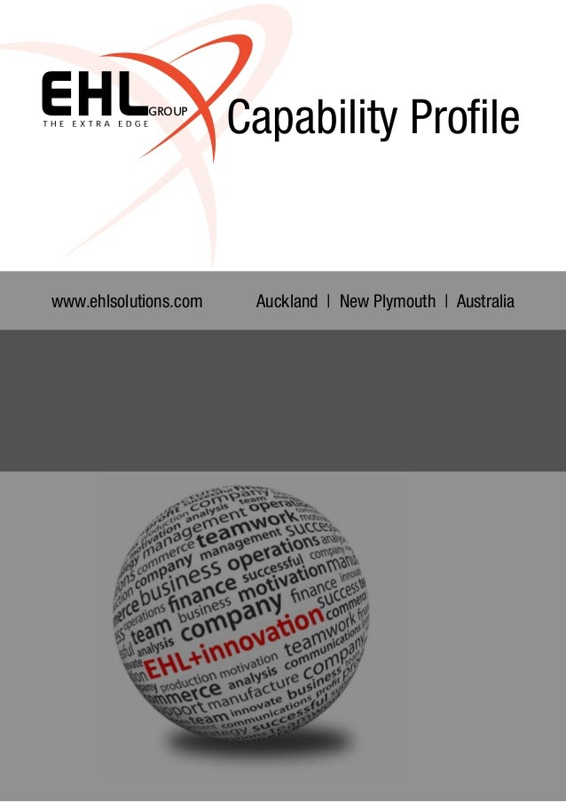 GROUP Capability Profile www.ehlsolutions.com Auckland | New Plymouth | Australia