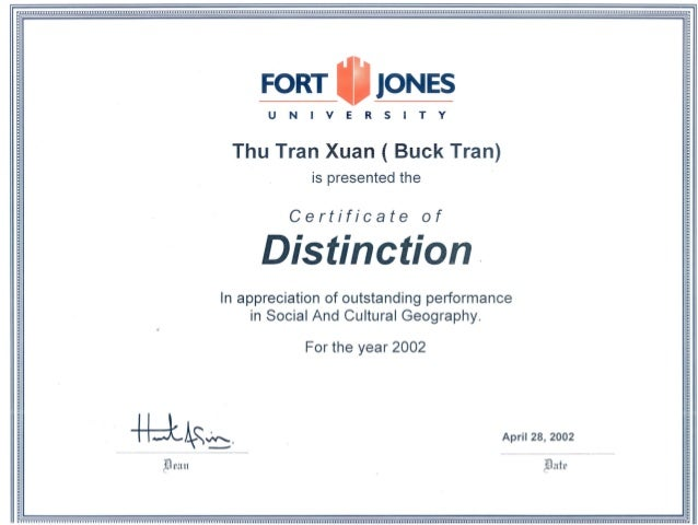 FORT _ JONES UN I V E R S I TY Thu Tran Xuan ( Buck Tran) is presented the Certificate of Distinction. In appreciation of ...