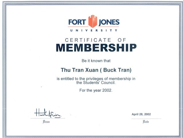FORT _ JONES UN lYE RS ITY C E R T I F.I CAT E 0 F MEMBERSHIP Thu Tran Xuan ( Buck Tra'n) is entitled to the privileges of...