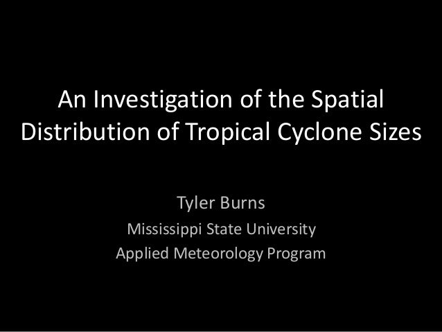 An Investigation of the Spatial Distribution of Tropical Cyclone Sizes Tyler Burns Mississippi State University Applied Me...