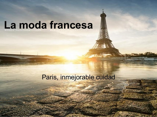 La moda francesa      Paris, inmejorable cuidad