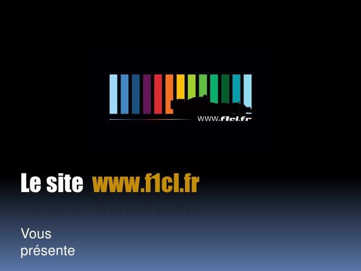 Le site  www.f1cl.fr<br />Vous présente<br />