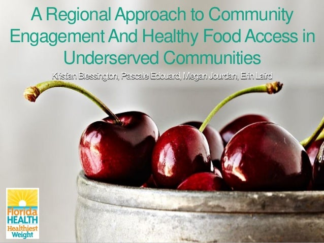 ARegionalApproach to Community EngagementAnd Healthy FoodAccess in Underserved Communities KristianBlessington,PascaleEdou...