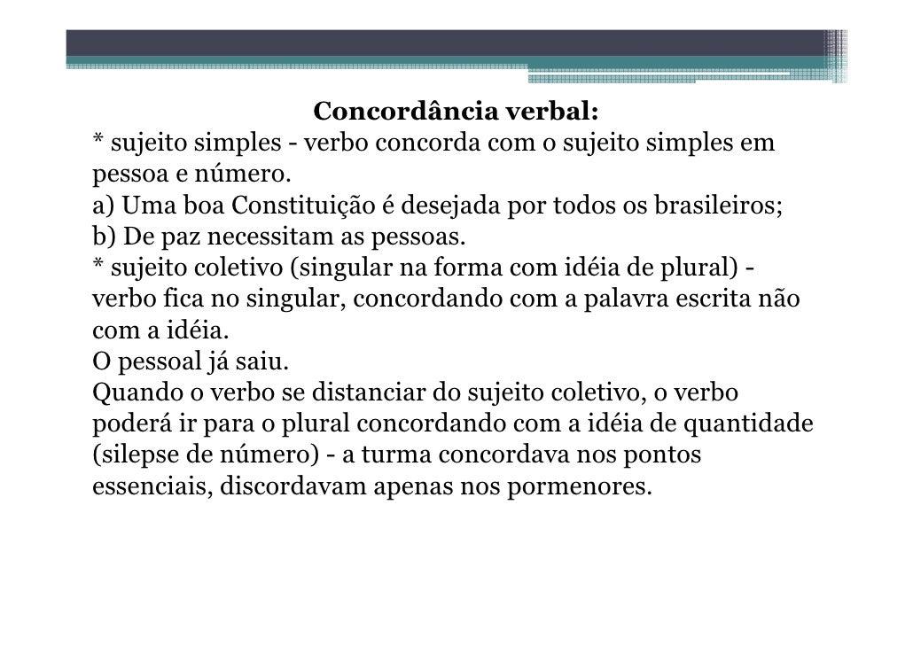 Concordância verbal:* sujeito simples - verbo concorda com o sujeito simples empessoa e número.a) Uma boa Constituição é d...