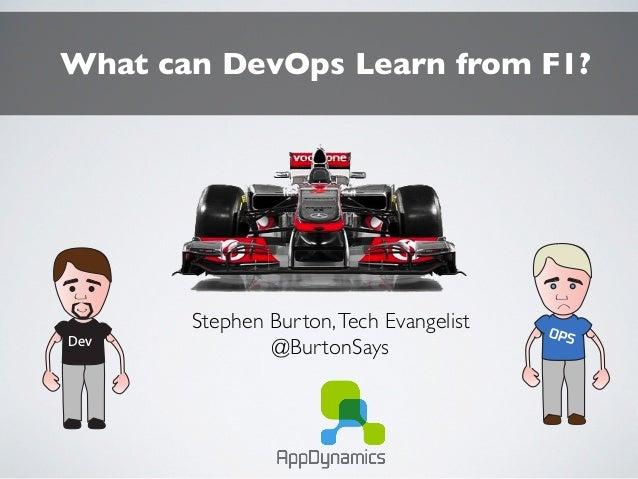 Dev OPS Stephen Burton,Tech Evangelist @BurtonSays What can DevOps Learn from F1?