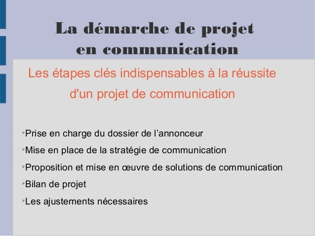 La démarche de projet en communication Les étapes clés indispensables à la réussite d'un projet de communication  Prise e...