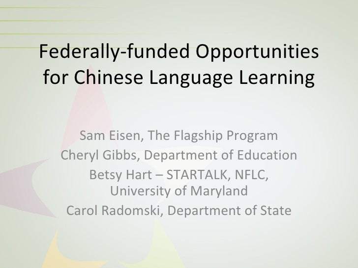 Federally-funded Opportunitiesfor Chinese Language Learning     Sam Eisen, The Flagship Program  Cheryl Gibbs, Department ...
