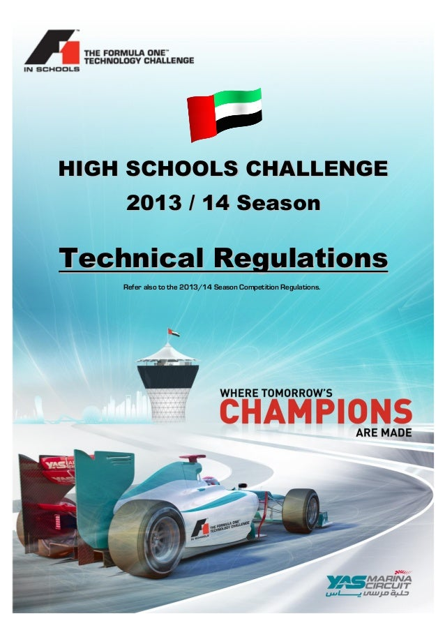 F1 in Schools™ - 2013 World Finals Technical Regulations  HIGH SCHOOLS CHALLENGE 2013 / 14 Season  Technical Regulations R...