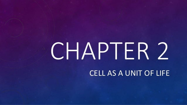 CHAPTER 2 CELL AS A UNIT OF LIFE