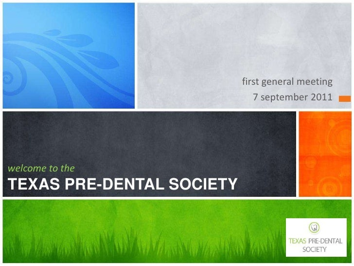 first general meeting<br />7 september 2011<br />welcome to theTEXAS PRE-DENTAL SOCIETY<br />