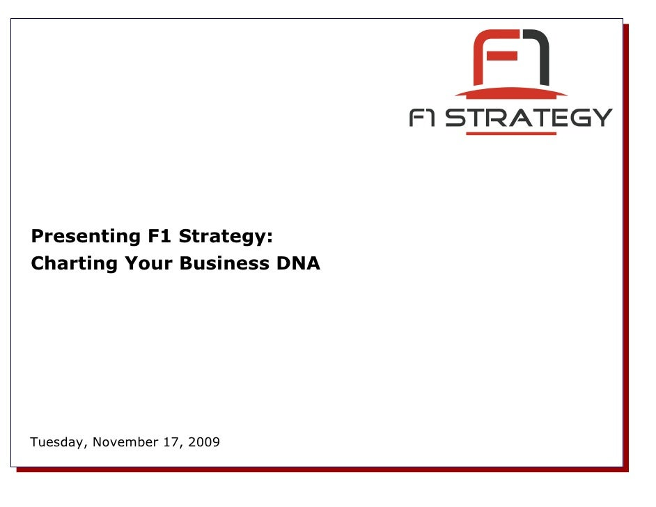 Presenting F1 Strategy: Charting Your Business DNA     Tuesday, November 17, 2009