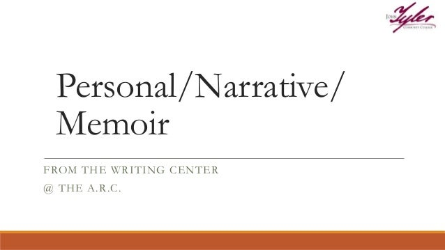 Personal/Narrative/ Memoir FROM THE WRITING CENTER @ THE A.R.C.