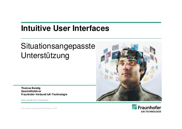 Intuitive User InterfacesSituationsangepassteUnterstützungThomas BendigGeschäftsführerFraunhofer-Verbund IuK-Technologieth...